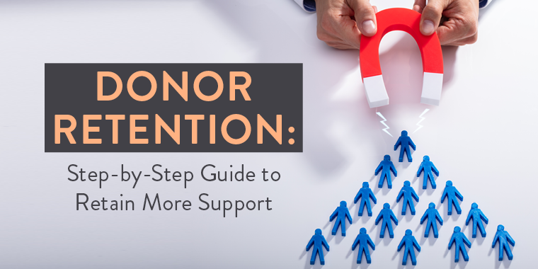 >Donor Retention: Step-by-Step Guide to Retain More Support